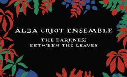 "Alba Griot Ensemble ""The Darkness Between the Leaves"""