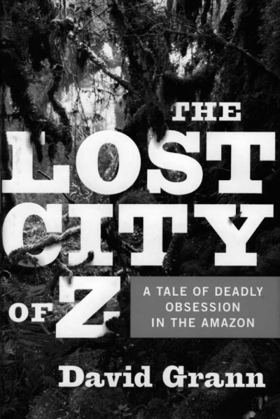 Deivid Grann. The Lost City of Z.A.Tale of Deadly Obsession in the Amazon. New York: Doubleday, 2009